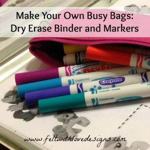 Busy Bags: Dry Erase Binder and Markers - Felt With Love