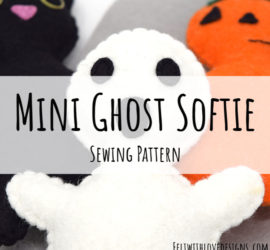 Mini Ghost Softie Free Pattern - Halloween Ghost Sewing Pattern - Felt With Love Designs